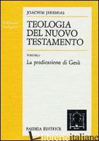 TEOLOGIA DEL NUOVO TESTAMENTO. VOL. 1 - JEREMIAS JOACHIM; MONTAGNINI F. (CUR.)