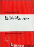 PAROLE DELL'ULTIMA CENA (LE) - JEREMIAS JOACHIM; RONCHI F. (CUR.)