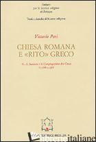 CHIESA ROMANA E RITO GRECO. G. A. SANTORO E LA CONGREGAZIONE DEI GRECI (1566-159 - PERI VITTORIO