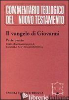 VANGELO DI GIOVANNI (IL). VOL. 4 - GIOVANNI EVANGELISTA (SAN); SCHNACKENBURG R. (CUR.)