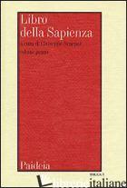 LIBRO DELLA SAPIENZA. TESTO, TRADUZIONE, INTRODUZIONE E COMMENTO. VOL. 1 - SCARPAT G. (CUR.)