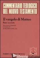 VANGELO DI MATTEO. CON TESTO GRECO A FRONTE (IL). VOL. 2: COMMENTO AI CAPP. 14,  - SOFFRITTI O. (CUR.)