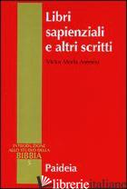LIBRI SAPIENZIALI E ALTRI SCRITTI - MORLA ASENSIO VICTOR; ZANI A. (CUR.)