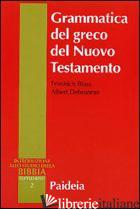 GRAMMATICA DEL GRECO DEL NUOVO TESTAMENTO - BLASS FRIEDRICH; DEBRUNNER ALBERT; PISI G. (CUR.)