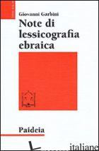 NOTE DI LESSICOGRAFIA EBRAICA - GARBINI GIOVANNI