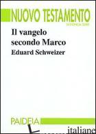 VANGELO SECONDO MARCO (IL) - SCHWEIZER EDUARD; RONCHI F. (CUR.)