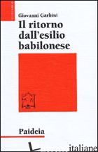 RITORNO DALL'ESILIO BABILONESE (IL) - GARBINI GIOVANNI