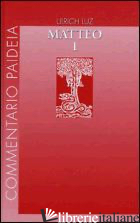 VANGELO DI MATTEO. VOL. 1: INTRODUZIONE. COMMENTO AI CAPP. 1-7 - LUZ ULRICH; GIANOTTO C. (CUR.)