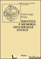 IDENTITA' E MEMORIA NELL'ISRAELE ANTICO. STORIOGRAFIA E CONFRONTO CULTURALE NEGL - PRATO G. LUIGI