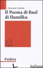POEMA DI BAAL DI ILUMILKU (IL) - GARBINI GIOVANNI