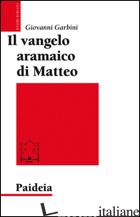 VANGELO ARAMAICO DI MATTEO (IL) - GARBINI GIOVANNI