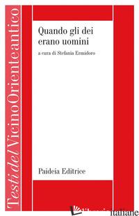 QUANDO GLI DEI ERANO UOMINI - ERMIDORO S. (CUR.)