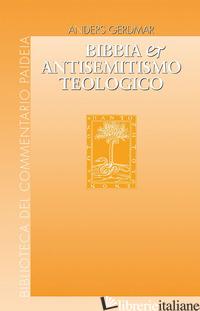 BIBBIA E ANTISEMITISMO TEOLOGICO. L'ESEGESI BIBLICA TEDESCA E GLI EBREI DA HERDE - GERDMAR ANDERS; FRANCHINI S. (CUR.)