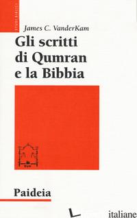 SCRITTI DI QUMRAN E LA BIBBIA (GLI) - VANDERKAM JAMES C.