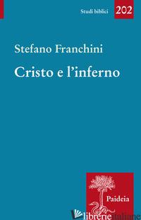CRISTO E L'INFERNO. STORIA DI UN SANTUARIO DIFFAMATO - FRANCHINI STEFANO