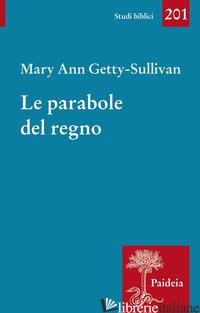 PARABOLE DEL REGNO. GESU' E L'USO DELLE PARABOLE NELLA TRADIZIONE SINOTTICA (LE) - GETTY-SULLIVAN MARY ANN