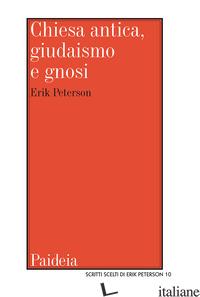 CHIESA ANTICA, GIUDAISMO E GNOSI. STUDI E RICERCHE - PETERSON ERIK; ZANI A. (CUR.)