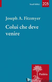 COLUI CHE DEVE VENIRE - FITZMYER JOSEPH A.; TOLONI G. (CUR.)