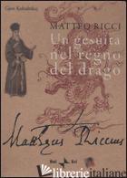 MATTEO RICCI. UN GESUITA NEL REGNO DEL DRAGO. CON DVD - KOLNDREKAJ GJON