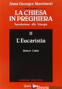 CHIESA IN PREGHIERA. INTRODUZIONE ALLA LITURGIA (LA). VOL. 2: L'EUCARISTIA - MARTIMORT AIME-GEORGES; BIAZZI A. (CUR.)