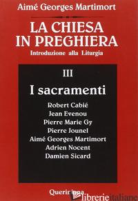 CHIESA IN PREGHIERA. INTRODUZIONE ALLA LITURGIA (LA). VOL. 3: I SACRAMENTI - MARTIMORT AIME-GEORGES; BIAZZI A. (CUR.)