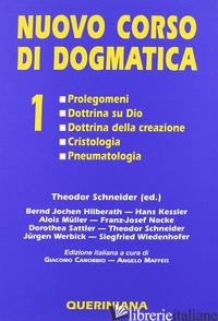NUOVO CORSO DI DOGMATICA. VOL. 1: PROLEGOMENI. DOTTRINA SU DIO. DOTTRINA DELLA C - SCHNEIDER T. (CUR.)