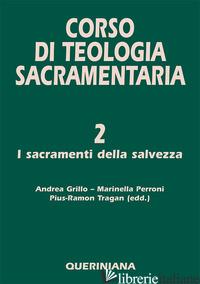 CORSO DI TEOLOGIA SACRAMENTARIA. VOL. 2: I SACRAMENTI DELLA SALVEZZA - GRILLO A. (CUR.); PERRONI M. (CUR.); TRAGAN P. (CUR.)