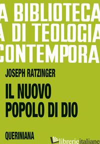 NUOVO POPOLO DI DIO. QUESTIONI ECCLESIOLOGICHE (IL) - BENEDETTO XVI (JOSEPH RATZINGER)