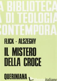 MISTERO DELLA CROCE. SAGGIO DI TEOLOGIA SISTEMATICA (IL) - FLICK MAURIZIO; ALSZEGHY ZOLTAN