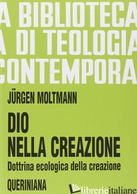 DIO NELLA CREAZIONE. DOTTRINA ECOLOGICA DELLA CREAZIONE - MOLTMANN JURGEN; FRANCESCONI G. (CUR.)