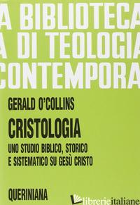 CRISTOLOGIA. UNO STUDIO BIBLICO, STORICO E SISTEMATICO SU GESU' CRISTO - O'COLLINS GERALD