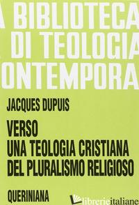 VERSO UNA TEOLOGIA CRISTIANA DEL PLURALISMO RELIGIOSO - DUPUIS JACQUES