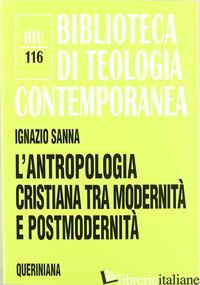 ANTROPOLOGIA CRISTIANA TRA MODERNITA' E POSTMODERNITA' (L') - SANNA IGNAZIO