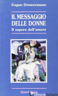 MESSAGGIO DELLE DONNE. IL SAPERE DELL'AMORE (IL) - DREWERMANN EUGEN