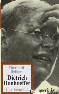 DIETRICH BONHOEFFER. TEOLOGO CRISTIANO CONTEMPORANEO. UNA BIOGRAFIA - BETHGE EBERHARD; DEMARCHI E. (CUR.)