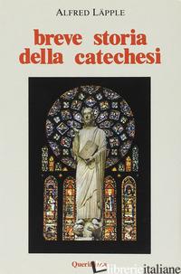 BREVE STORIA DELLA CATECHESI - LAPPLE ALFRED; LOMBARDI R. (CUR.)