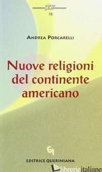 NUOVE RELIGIONI DEL CONTINENTE AMERICANO - PORCARELLI ANDREA; FAVARO G. (CUR.); STEFANI P. (CUR.)