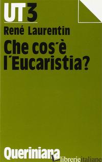 CHE COS'E' L'EUCARISTIA? - LAURENTIN RENE'