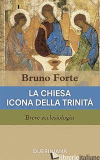 CHIESA ICONA DELLA TRINITA'. BREVE ECCLESIOLOGIA (LA) - FORTE BRUNO