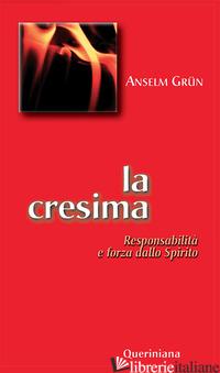 CRESIMA. RESPONSABILITA' E FORZA DELLO SPIRITO (LA) - GRUN ANSELM