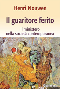 GUARITORE FERITO. IL MINISTERO NELLA SOCIETA' CONTEMPORANEA (IL) - NOUWEN HENRI J.