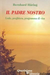 PADRE NOSTRO. LODE, PREGHIERA, PROGRAMMA DI VITA (IL) - HARING BERNHARD
