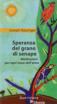 SPERANZA DEL GRANO DI SENAPE. MEDITAZIONI PER OGNI MESE DELL'ANNO - BENEDETTO XVI (JOSEPH RATZINGER)