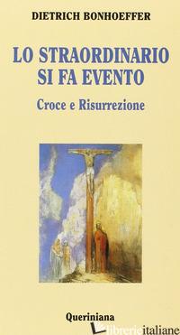 STRAORDINARIO SI FA EVENTO. CROCE E RISURREZIONE (LO) - BONHOEFFER DIETRICH; WEBER M. (CUR.)