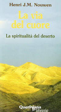 VIA DEL CUORE. LA SPIRITUALITA' DEL DESERTO (LA) - NOUWEN HENRI J.