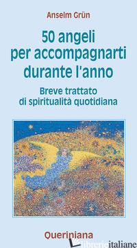 CINQUANTA ANGELI PER ACCOMPAGNARTI DURANTE L'ANNO. BREVE TRATTATO DI SPIRITUALIT - GRUN ANSELM