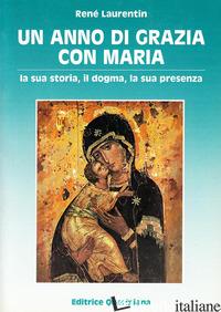 ANNO DI GRAZIA CON MARIA. LA SUA STORIA, IL DOGMA, LA SUA PRESENZA (UN) - LAURENTIN RENE'