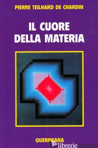 CUORE DELLA MATERIA (IL) - TEILHARD DE CHARDIN PIERRE