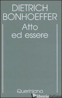 EDIZIONE CRITICA DELLE OPERE DI D. BONHOEFFER. EDIZ. CRITICA. VOL. 2: ATTO ED ES - BONHOEFFER DIETRICH; GALLAS A. (CUR.)