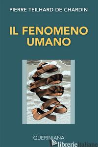 FENOMENO UMANO (IL) - TEILHARD DE CHARDIN PIERRE